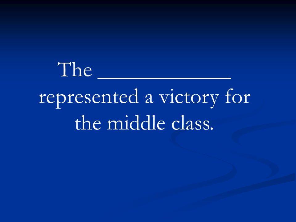 The ____________ represented a victory for the middle class.