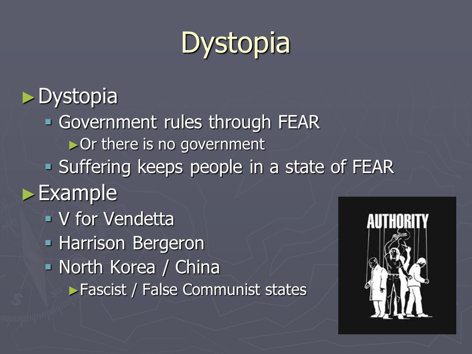 Dystopia Dystopia Example Government rules through FEAR