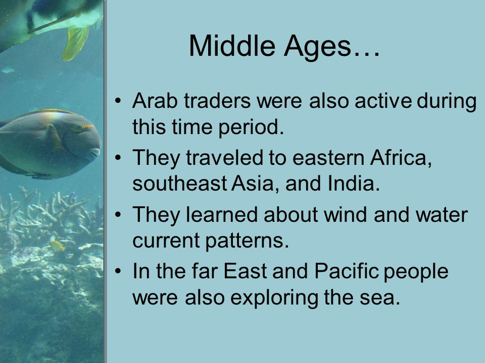 Middle Ages… Arab traders were also active during this time period.