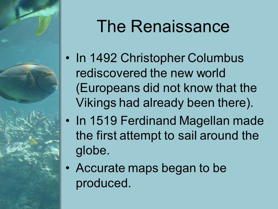 The Renaissance In 1492 Christopher Columbus rediscovered the new world (Europeans did not know that the Vikings had already been there).