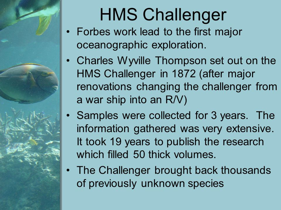 HMS Challenger Forbes work lead to the first major oceanographic exploration.