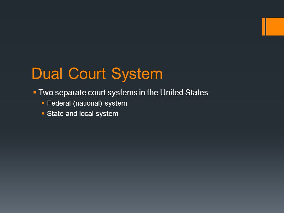 Dual Court System Two separate court systems in the United States: