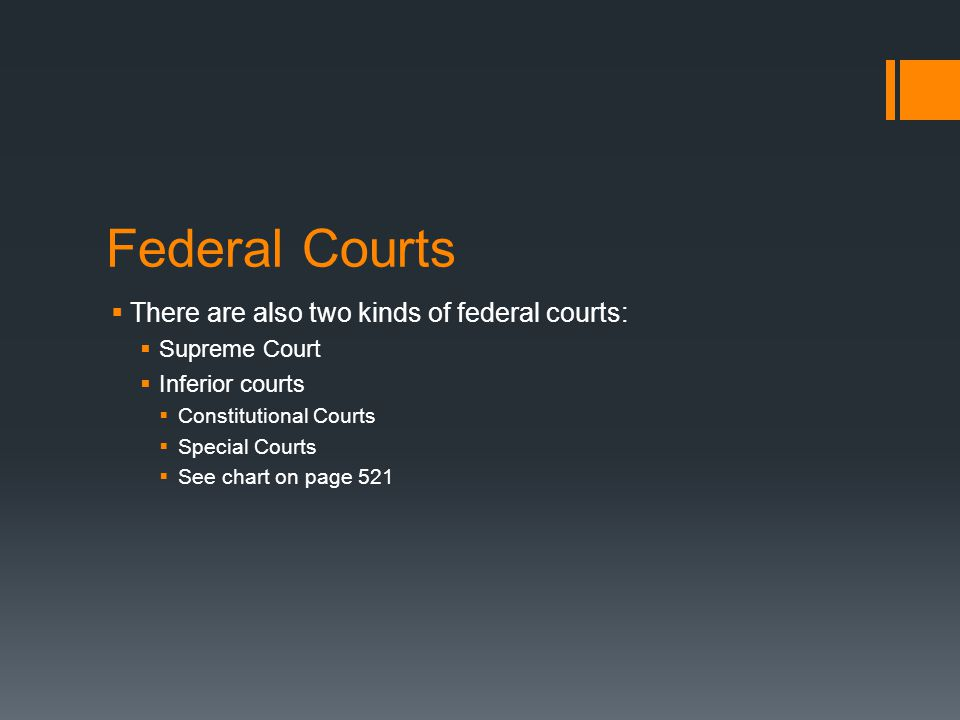 Federal Courts There are also two kinds of federal courts:
