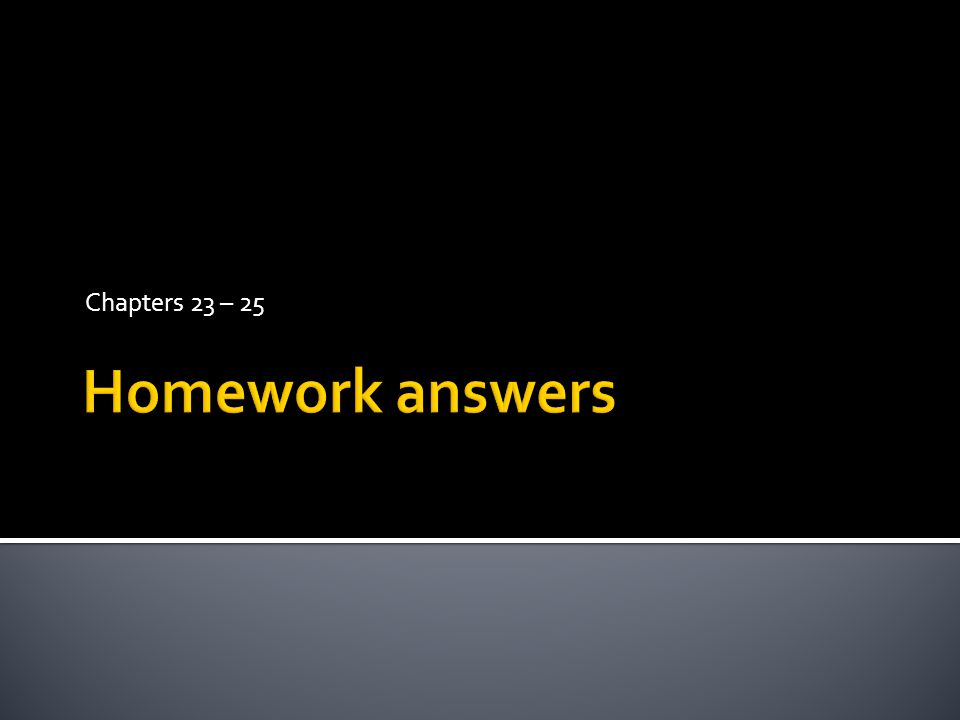 Chapters 23 – 25 Homework answers