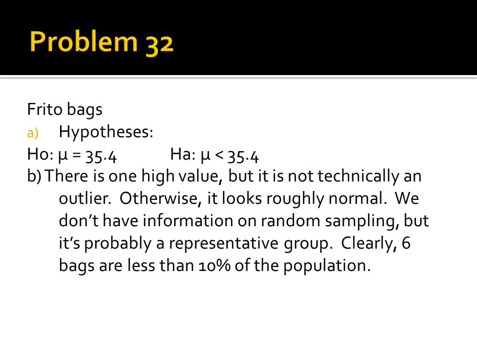 Problem 32 Frito bags Hypotheses: Ho: μ = 35.4 Ha: μ < 35.4