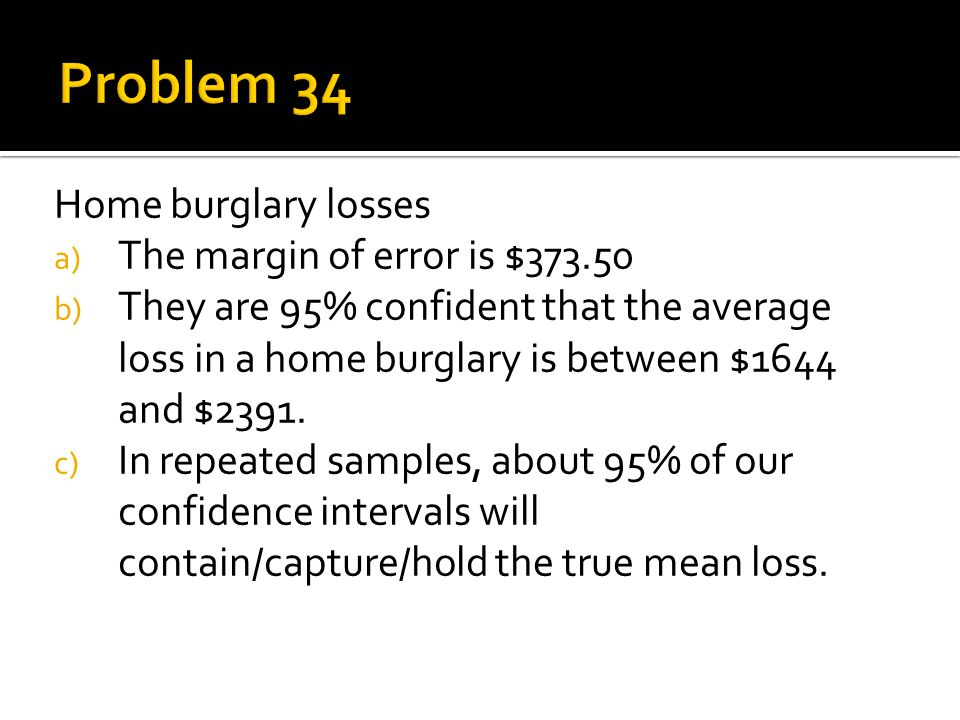 Problem 34 Home burglary losses The margin of error is $373.50