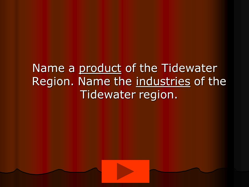 Name a product of the Tidewater Region