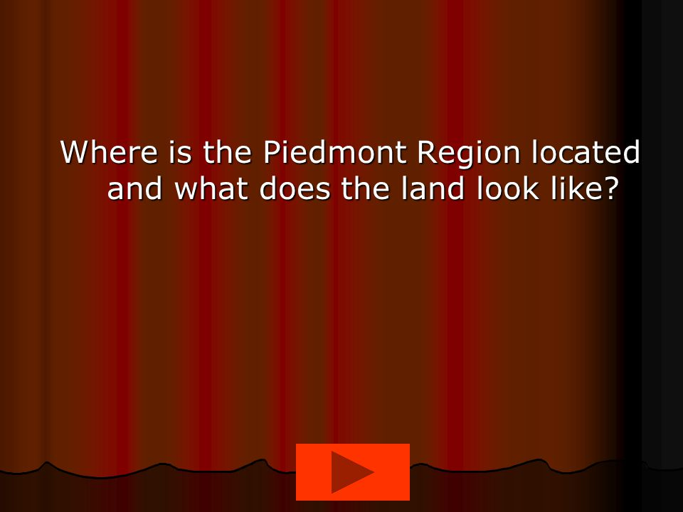 Where is the Piedmont Region located and what does the land look like