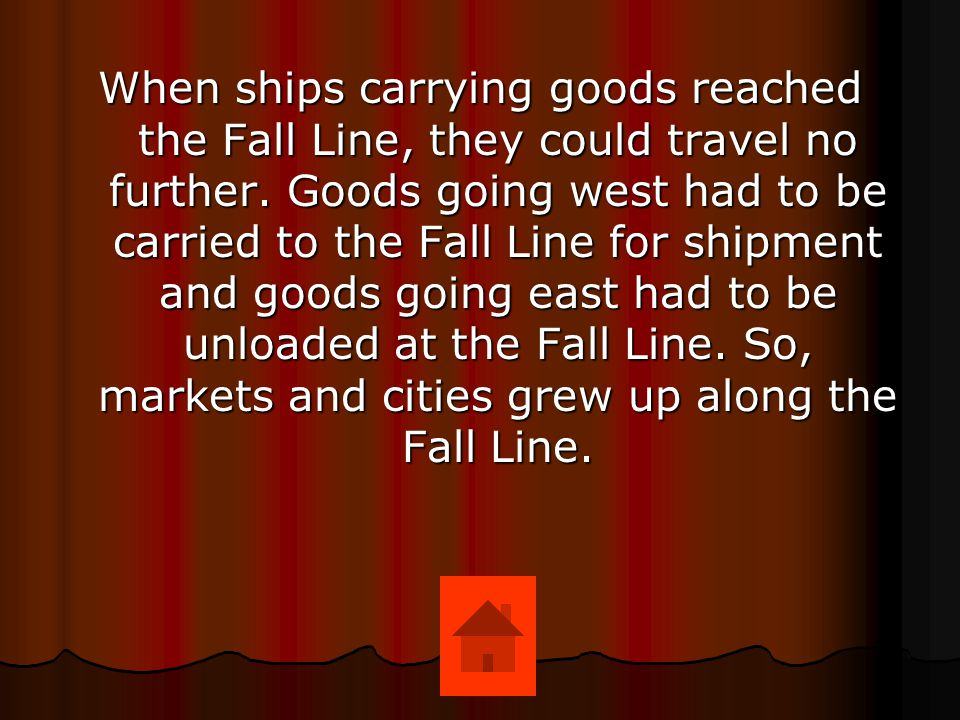 When ships carrying goods reached the Fall Line, they could travel no further.