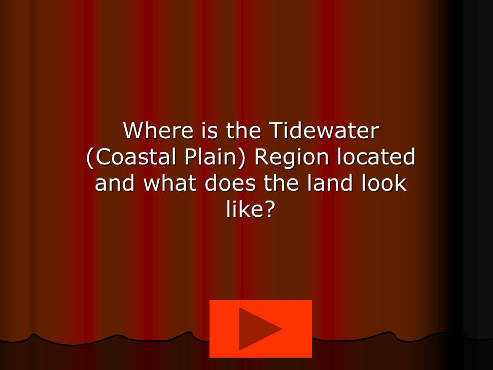 Where is the Tidewater (Coastal Plain) Region located and what does the land look like