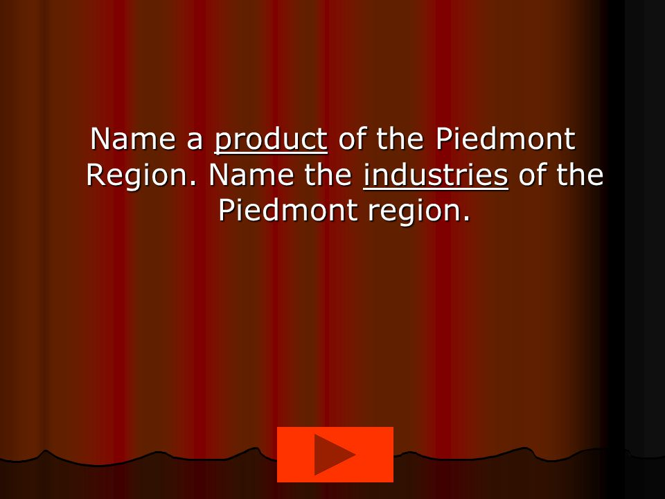 Name a product of the Piedmont Region