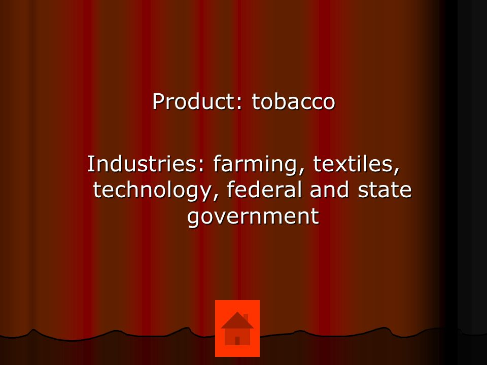 Product: tobacco Industries: farming, textiles, technology, federal and state government