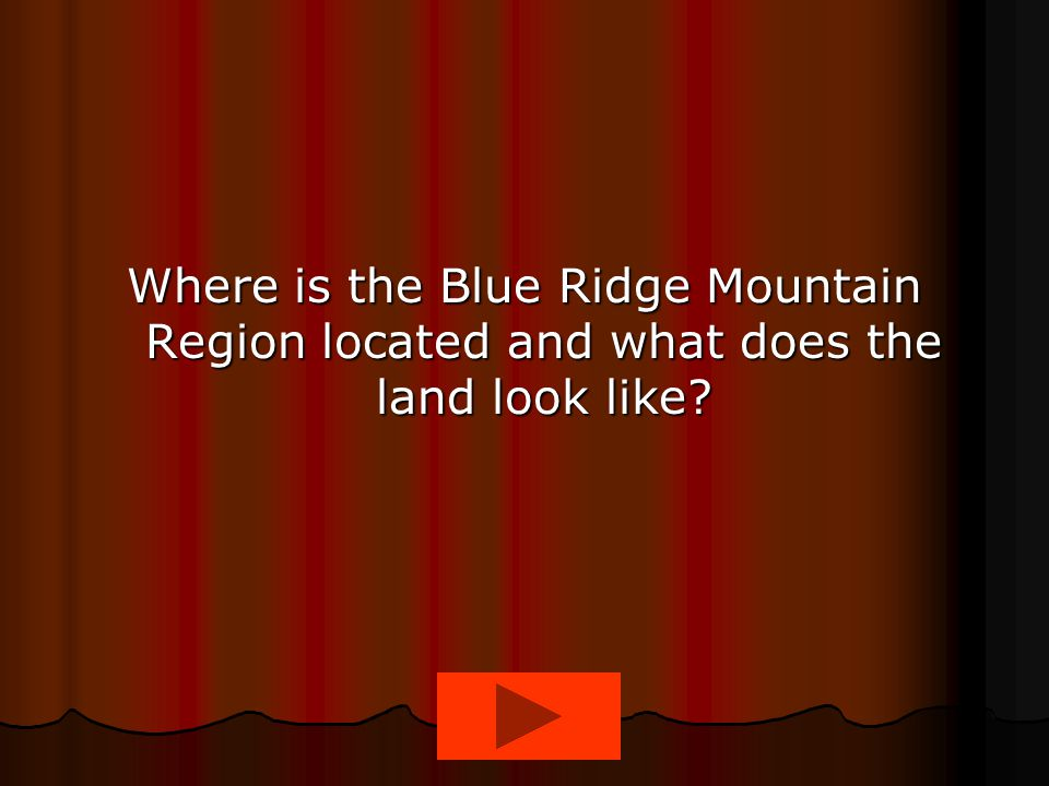 Where is the Blue Ridge Mountain Region located and what does the land look like