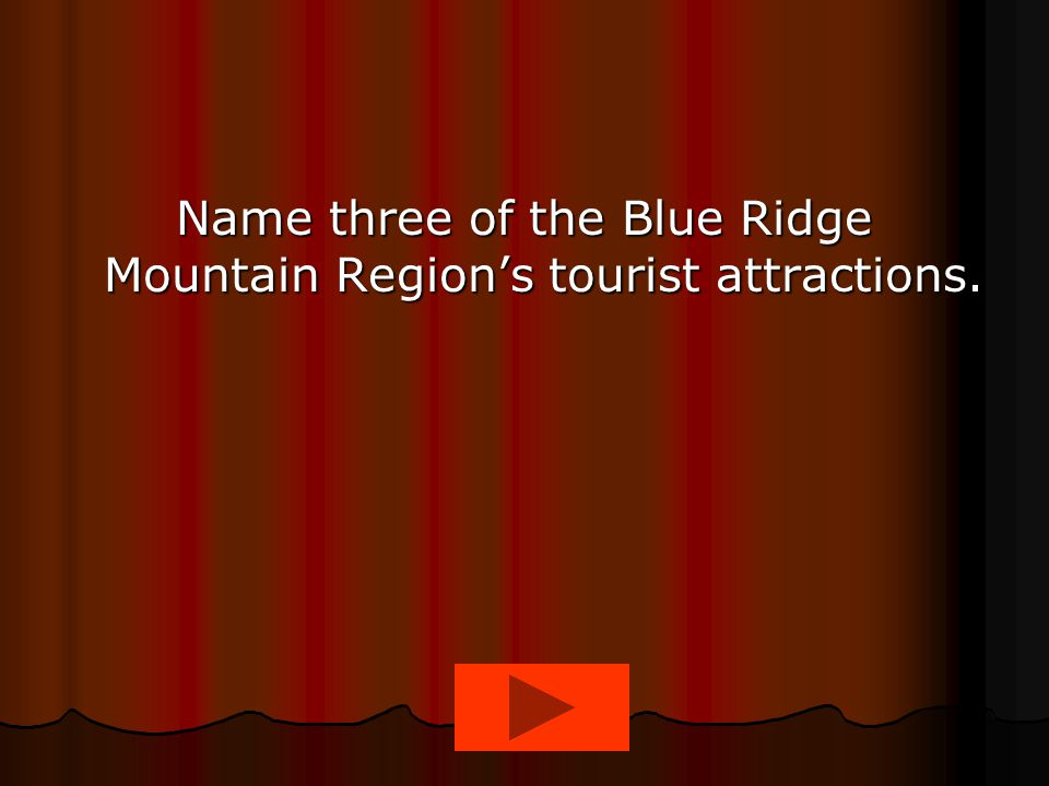 Name three of the Blue Ridge Mountain Region's tourist attractions.