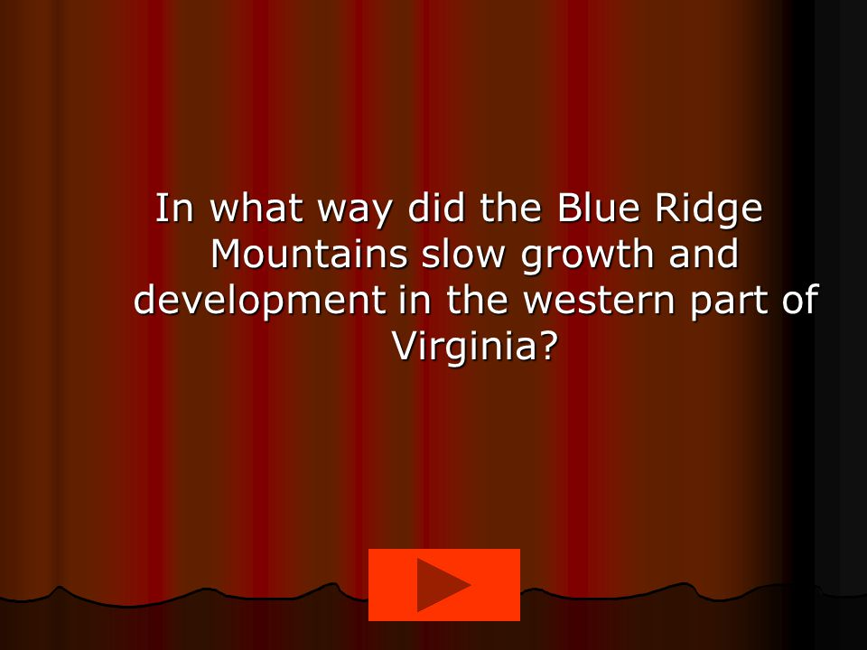 In what way did the Blue Ridge Mountains slow growth and development in the western part of Virginia