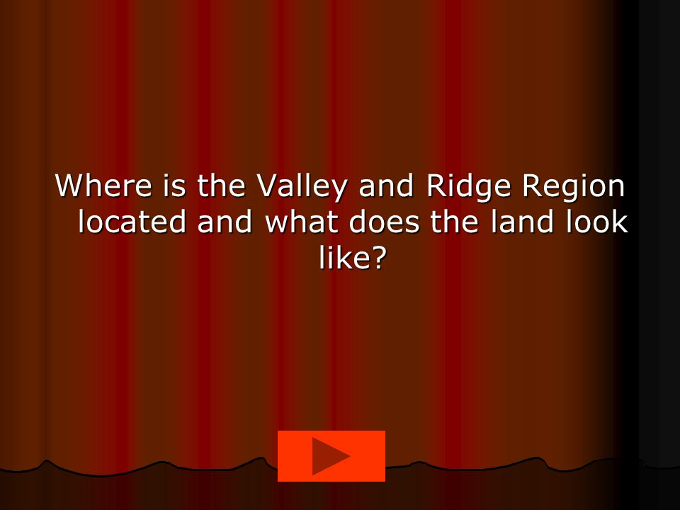 Where is the Valley and Ridge Region located and what does the land look like