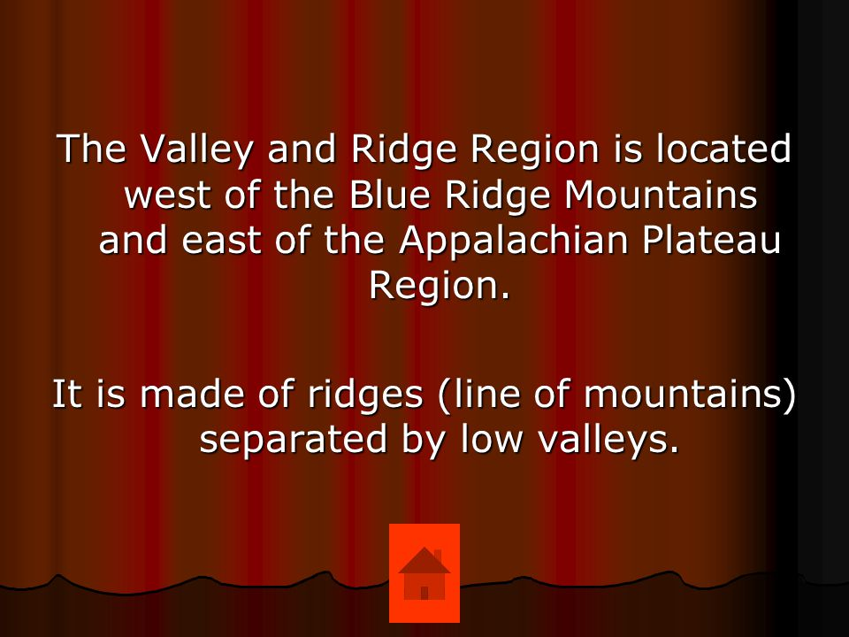 It is made of ridges (line of mountains) separated by low valleys.