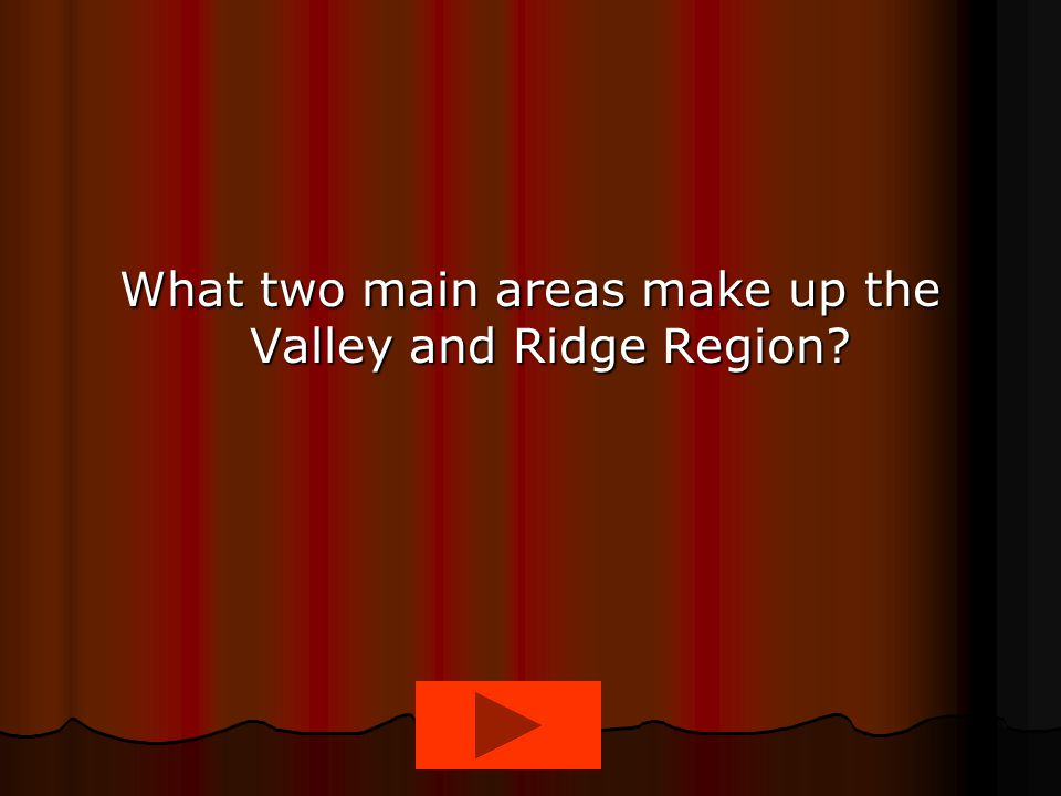 What two main areas make up the Valley and Ridge Region