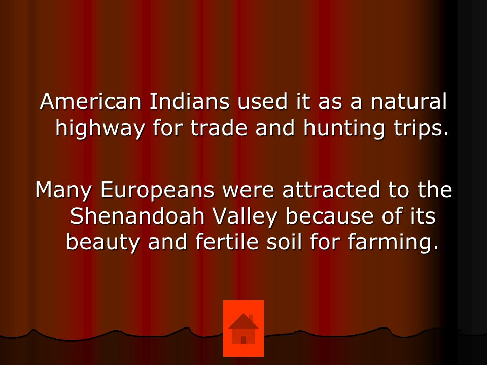 American Indians used it as a natural highway for trade and hunting trips.