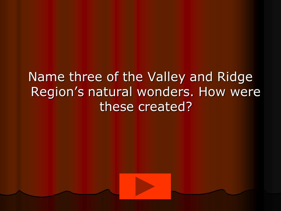 Name three of the Valley and Ridge Region's natural wonders