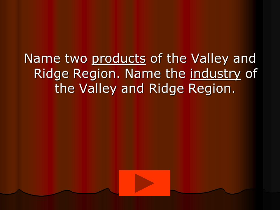 Name two products of the Valley and Ridge Region