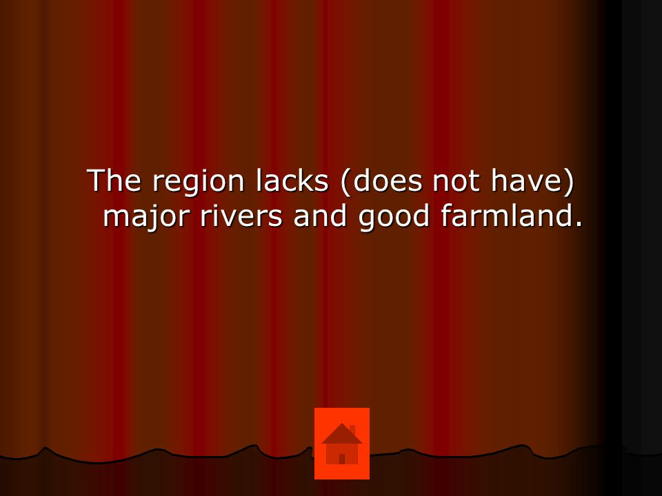 The region lacks (does not have) major rivers and good farmland.