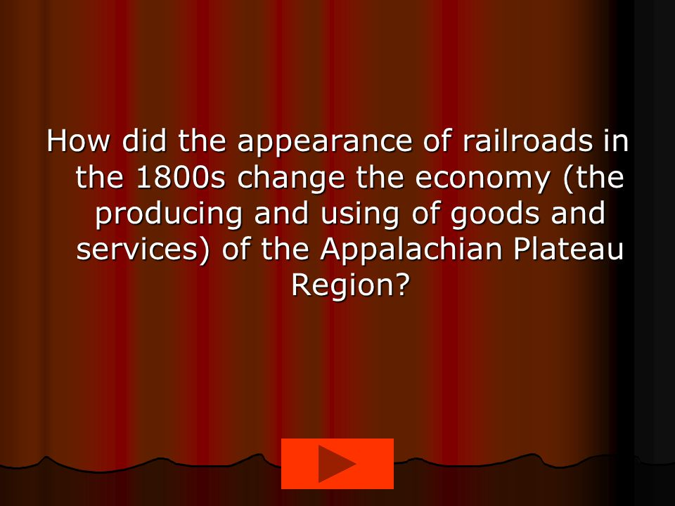 How did the appearance of railroads in the 1800s change the economy (the producing and using of goods and services) of the Appalachian Plateau Region