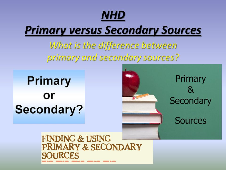 NHD Primary versus Secondary Sources