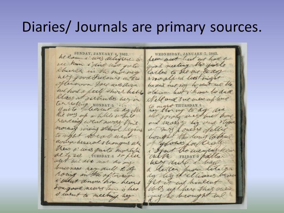 Diaries/ Journals are primary sources.