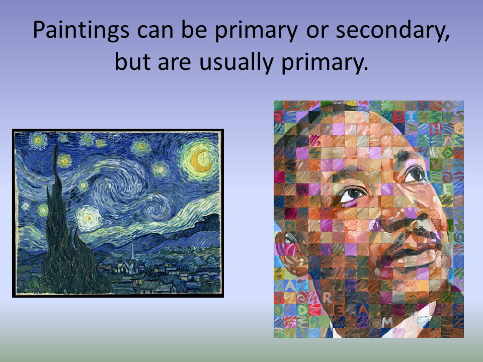Paintings can be primary or secondary, but are usually primary.