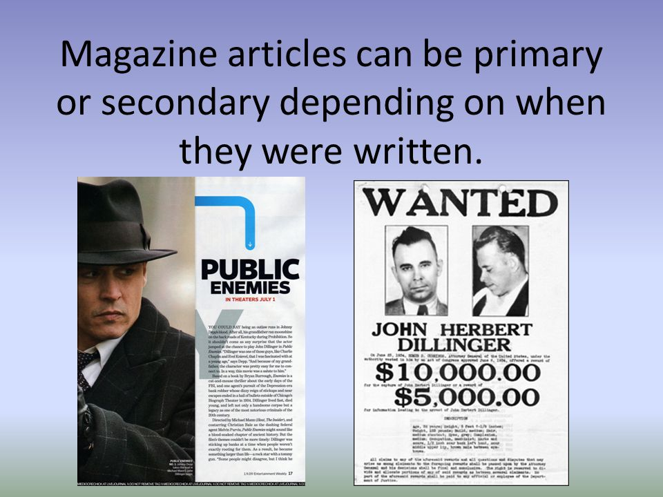 Magazine articles can be primary or secondary depending on when they were written.