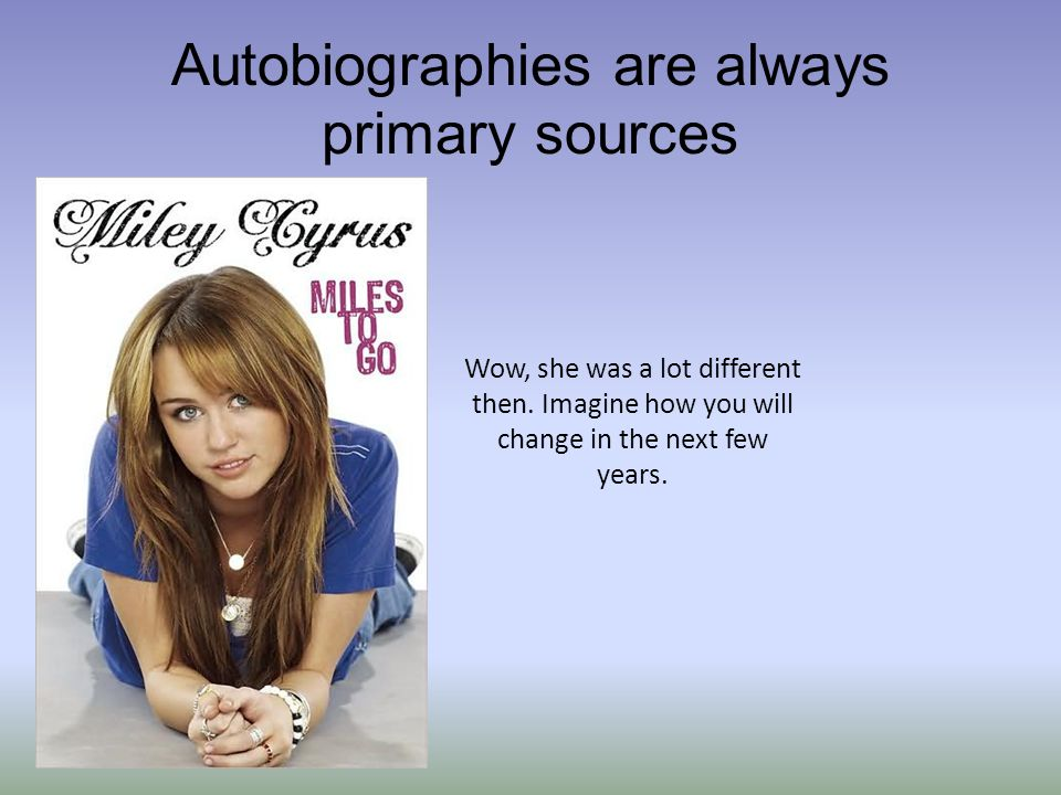 Autobiographies are always primary sources