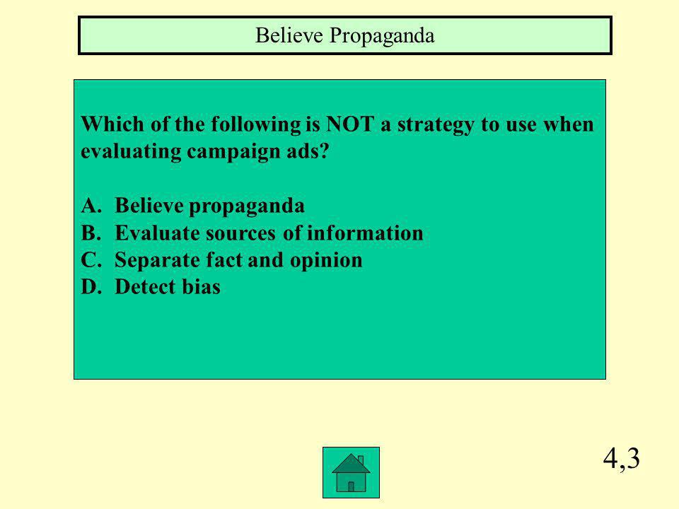 Believe Propaganda Which of the following is NOT a strategy to use when. evaluating campaign ads Believe propaganda.