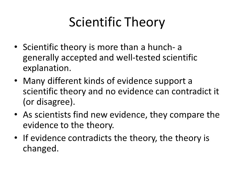 Scientific Theory Scientific theory is more than a hunch- a generally accepted and well-tested scientific explanation.