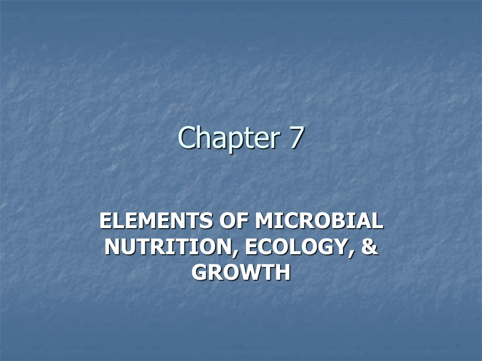 ELEMENTS OF MICROBIAL NUTRITION, ECOLOGY, & GROWTH