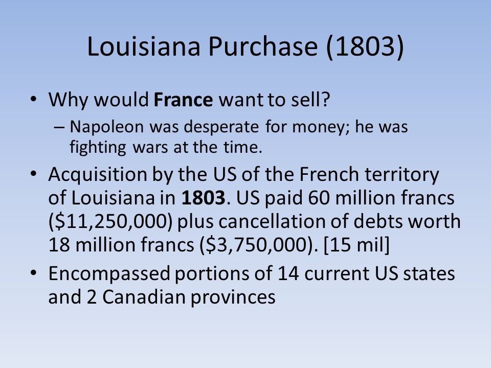 Louisiana Purchase (1803) Why would France want to sell