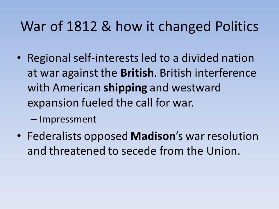War of 1812 & how it changed Politics