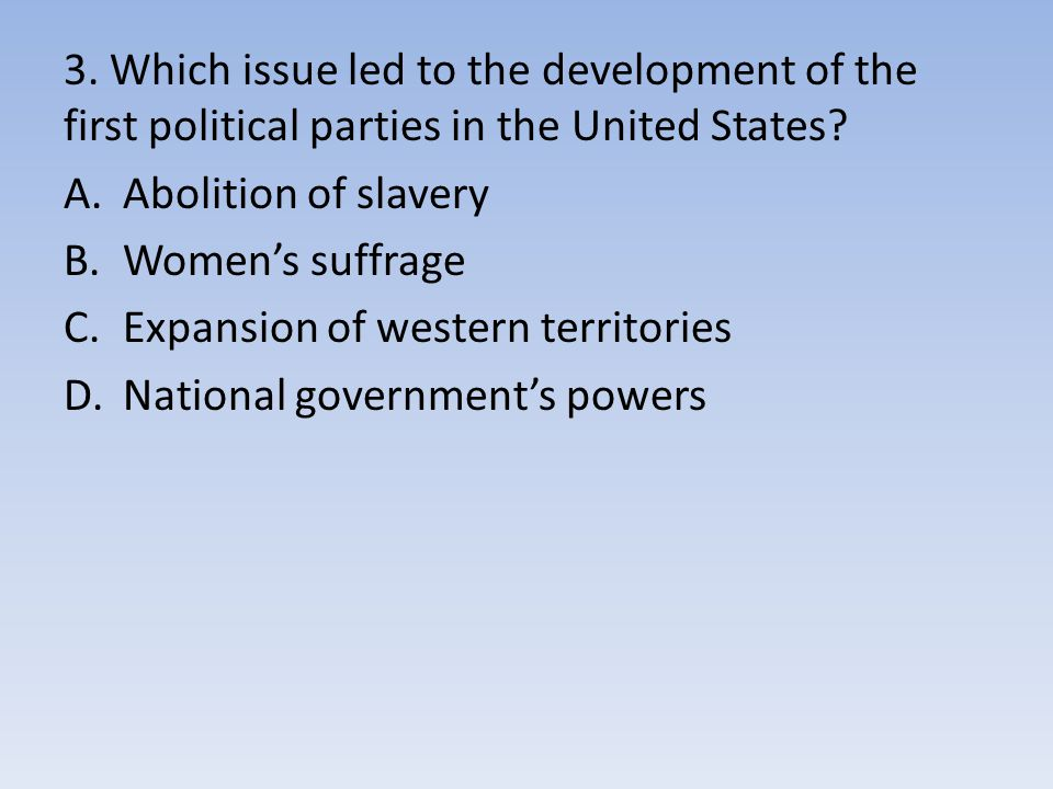 3. Which issue led to the development of the first political parties in the United States