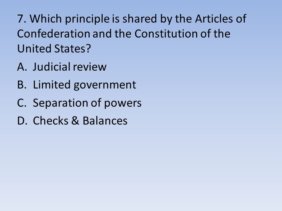 7. Which principle is shared by the Articles of Confederation and the Constitution of the United States