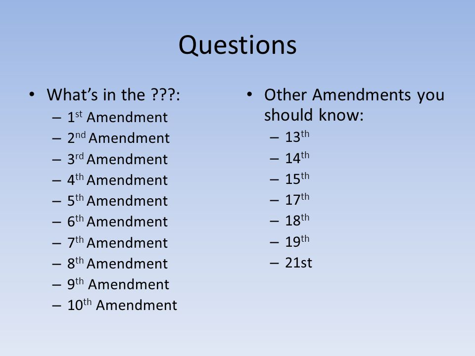 Questions What's in the : Other Amendments you should know: