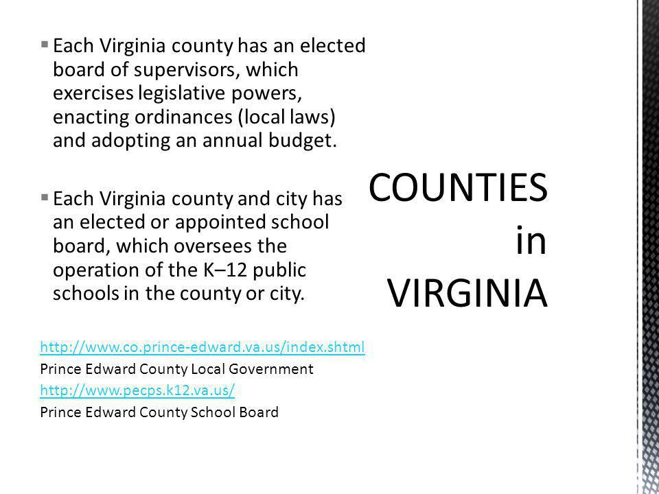 Each Virginia county has an elected board of supervisors, which exercises legislative powers, enacting ordinances (local laws) and adopting an annual budget.