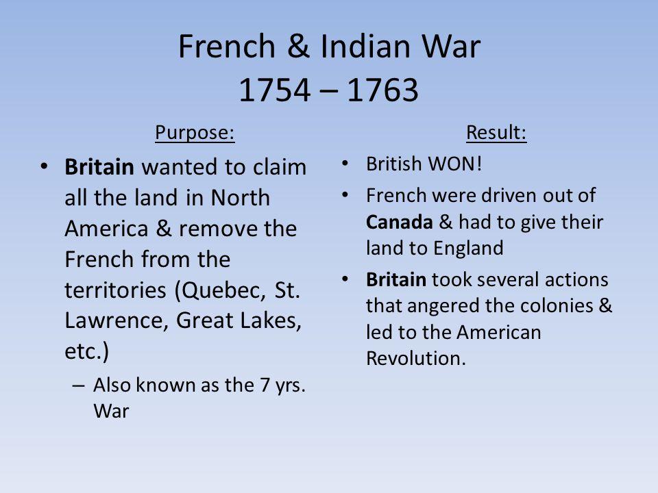 French & Indian War 1754 – 1763 Purpose: