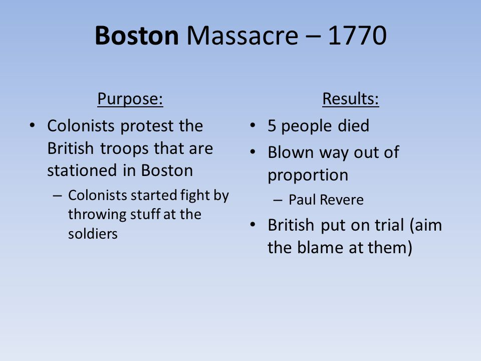 Boston Massacre – 1770 Purpose:
