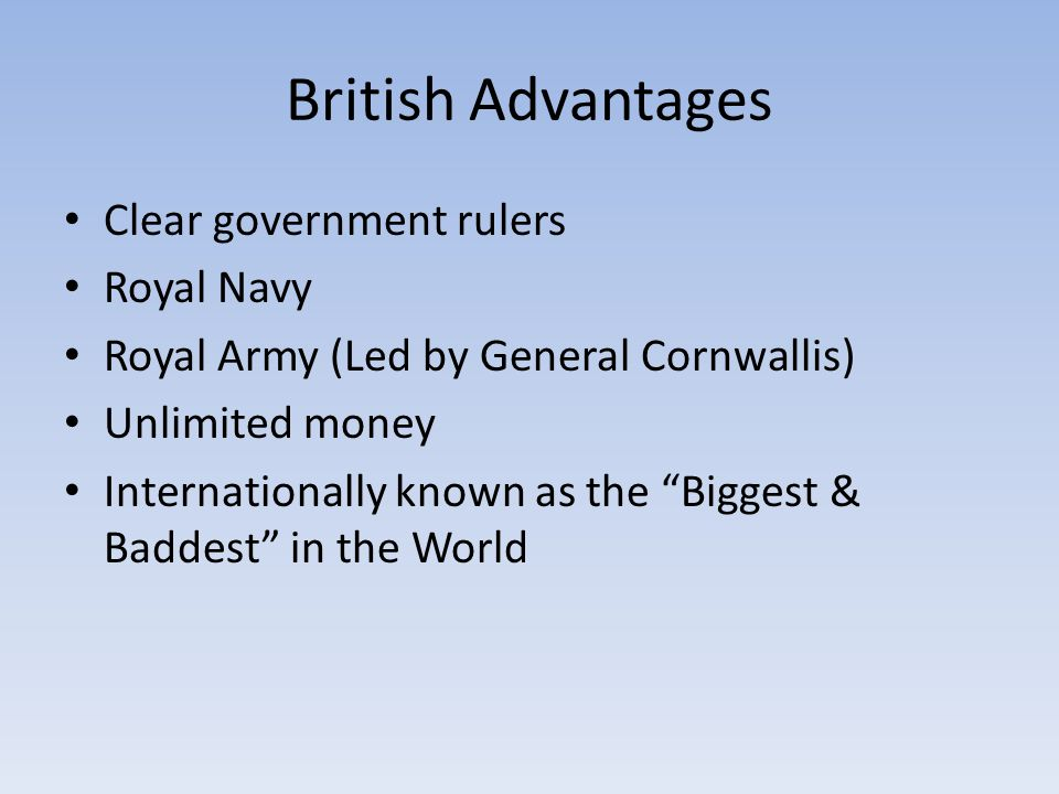 British Advantages Clear government rulers Royal Navy
