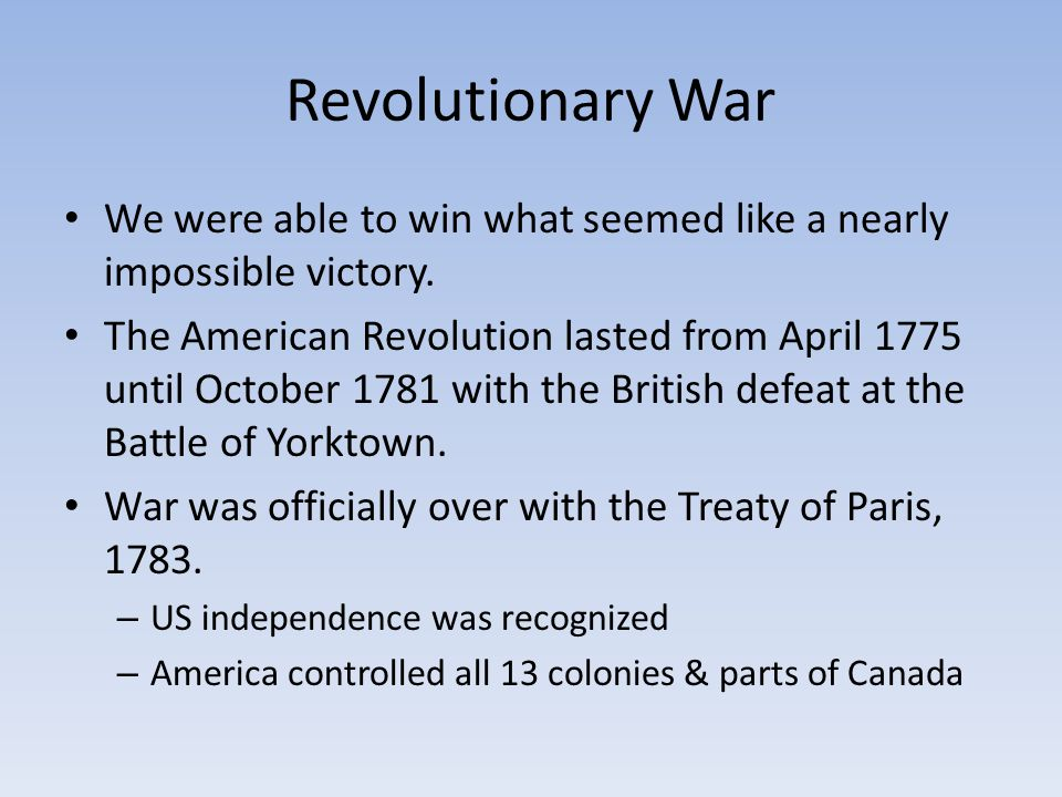 Revolutionary War We were able to win what seemed like a nearly impossible victory.
