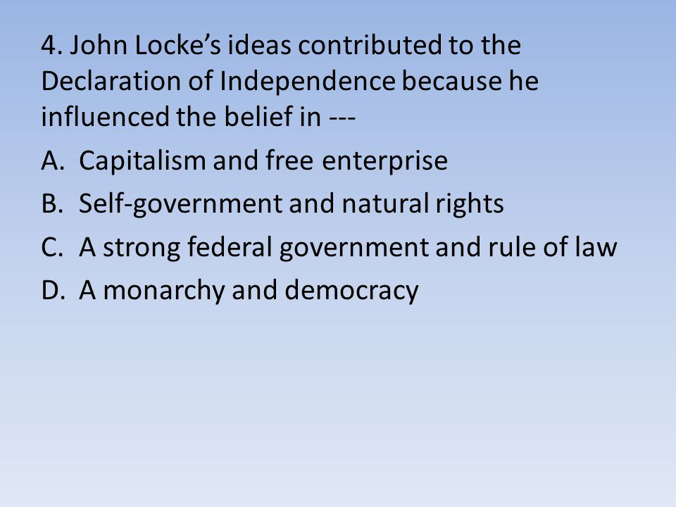 4. John Locke's ideas contributed to the Declaration of Independence because he influenced the belief in ---