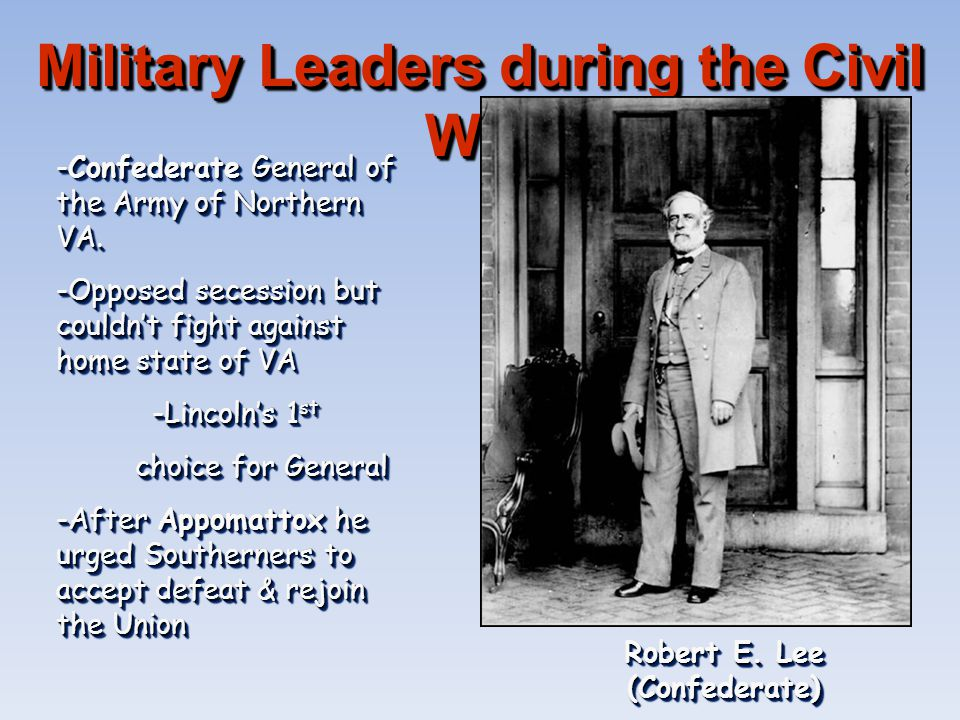 Military Leaders during the Civil War Robert E. Lee (Confederate)