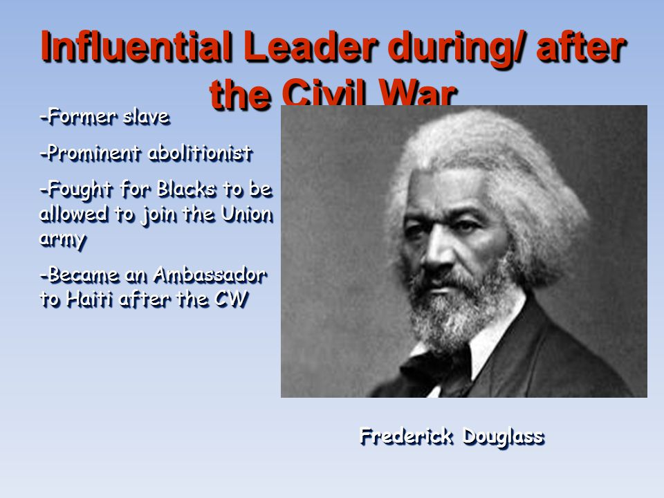 Influential Leader during/ after the Civil War