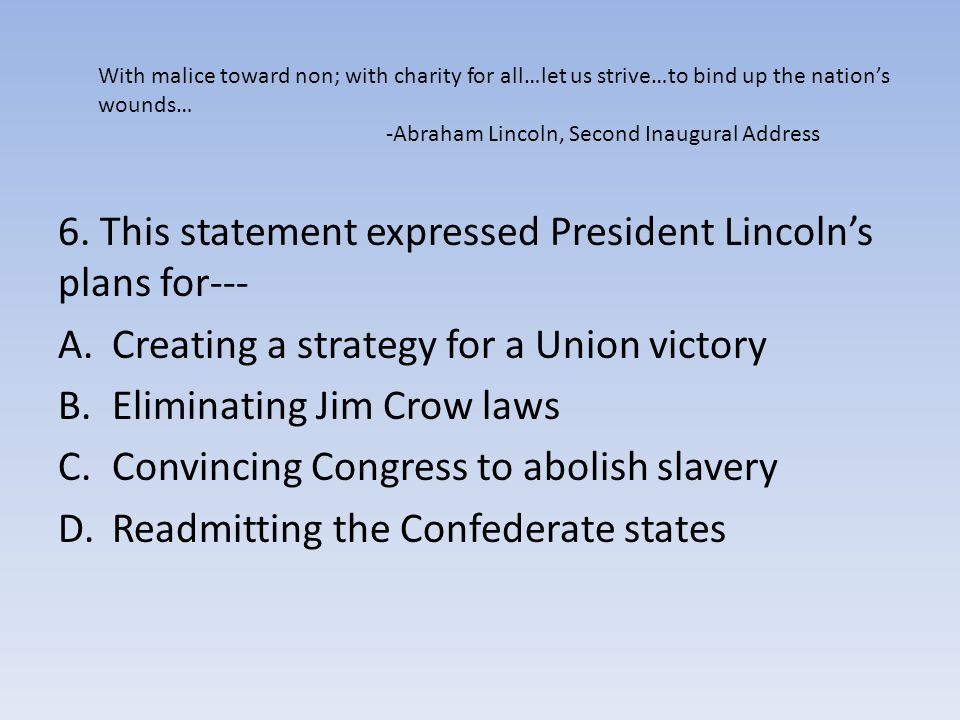 6. This statement expressed President Lincoln's plans for---