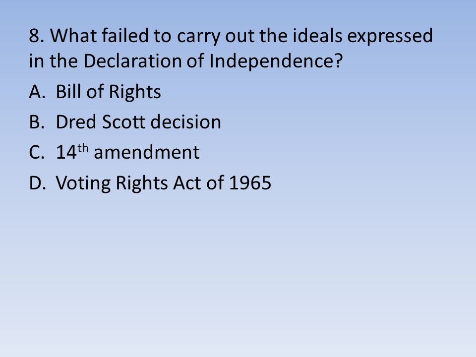 8. What failed to carry out the ideals expressed in the Declaration of Independence